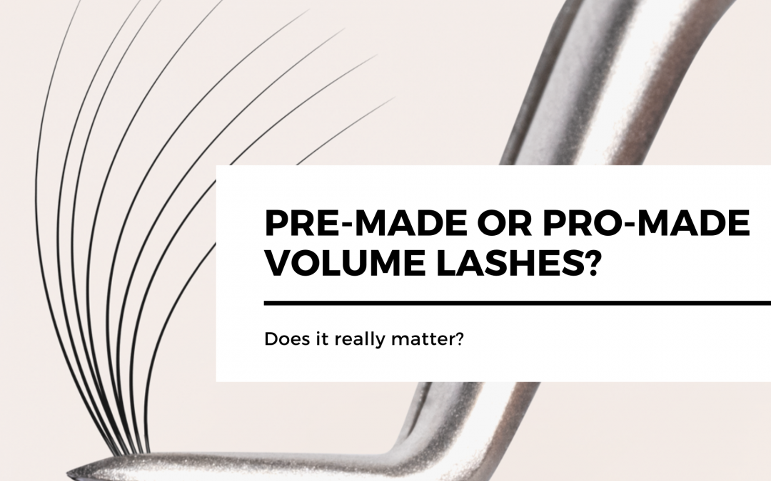 Talking Volume Lash Supplies. Pre-made or Pro-made Volume Lashes? Does it really matter?
